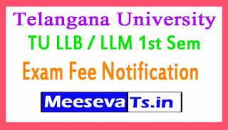 Telangana University TU LLB / LLM 1st Sem Exam Fee Notification 2017