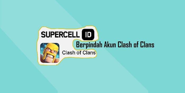 Cara Berpindah Akun COC yang Sudah Terhubung Supercell ID