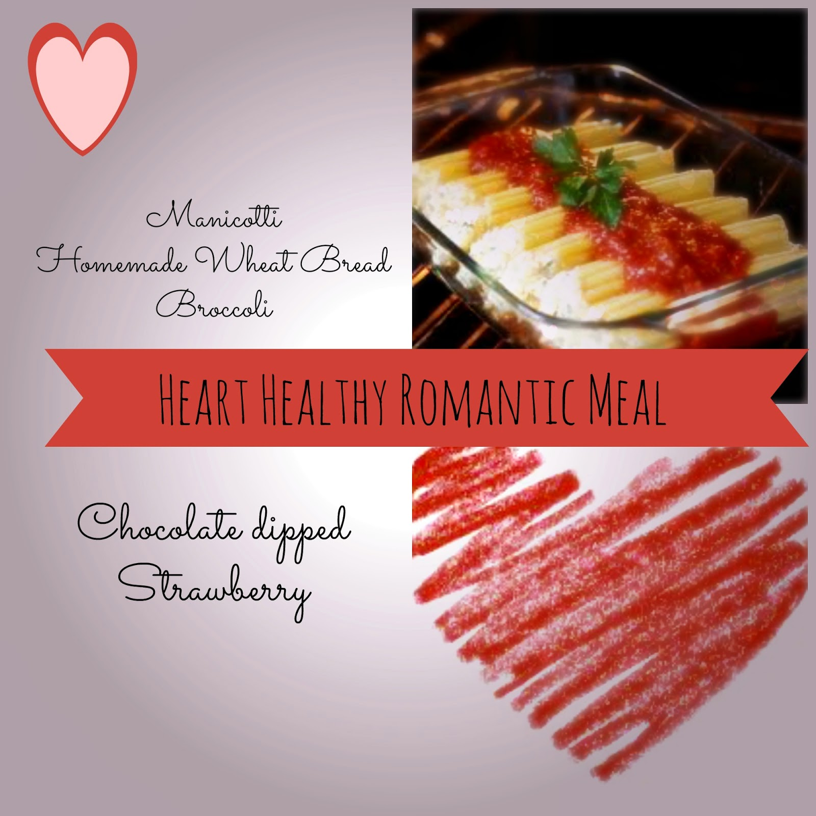 Valentine's Day, Manicotti, Homemade wheat bread, broccoli, chocolate dipped strawberries