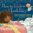 How to Trick the Tooth Fairy by Erin Danielle Russell, illustrated by Jennifer Hansen Rolli
