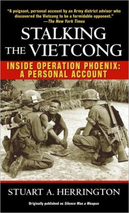 Stalking the Vietcong: Inside Operation Phoenix: A Personal Account   Stuart Herrington