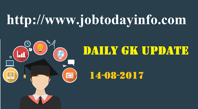 Daily GK Update 14th August 2017, Important Current Affairs