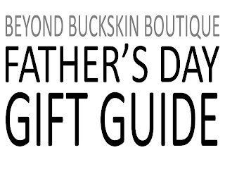 BEYOND BUCKSKIN: Father's Day Gift Guide