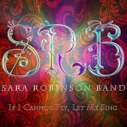 SARA ROBINSON BAND - If I Cannot Fly, Let Me Sing (2017) full