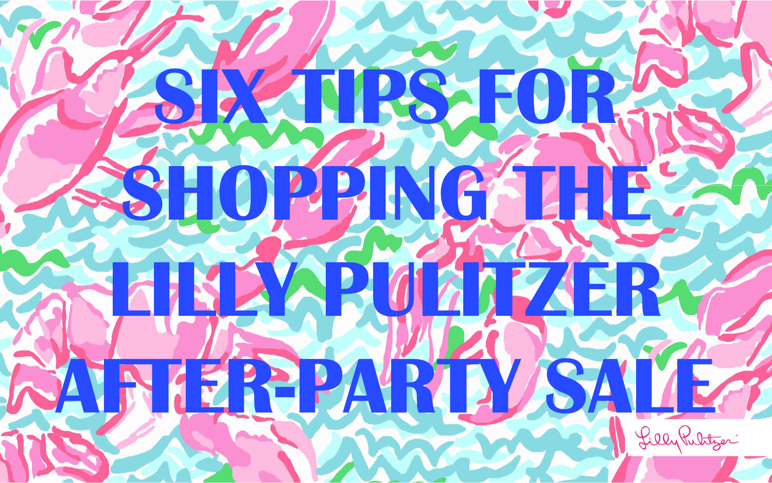 6 Tips for Shopping the Lilly Pulitzer After Party Sale!