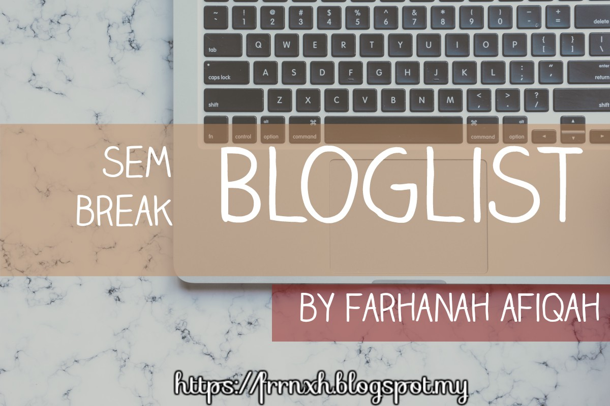 Sem Break Bloglist by Farhanah Afiqah