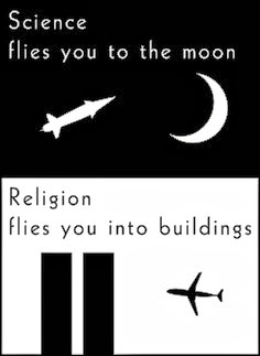 Science flies you to the moon, religion flies you into buildings