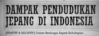 PENGARUH PENDUDUKAN JEPANG DI INDONESIA DALAM BERBAGAI BIDANG KEHIDUPAN