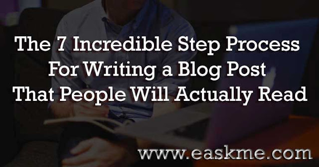 The 7 Incredible Step Process For Writing a Blog Post That People Will Actually Read : eAskme