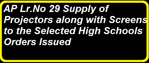 Lr.No. 29, Supply of Projectors along with Screens to the selected High Schools/2016/02/ap-lrno-29-supply-of-projectors-along-with-screens-selected-high-schools.htm