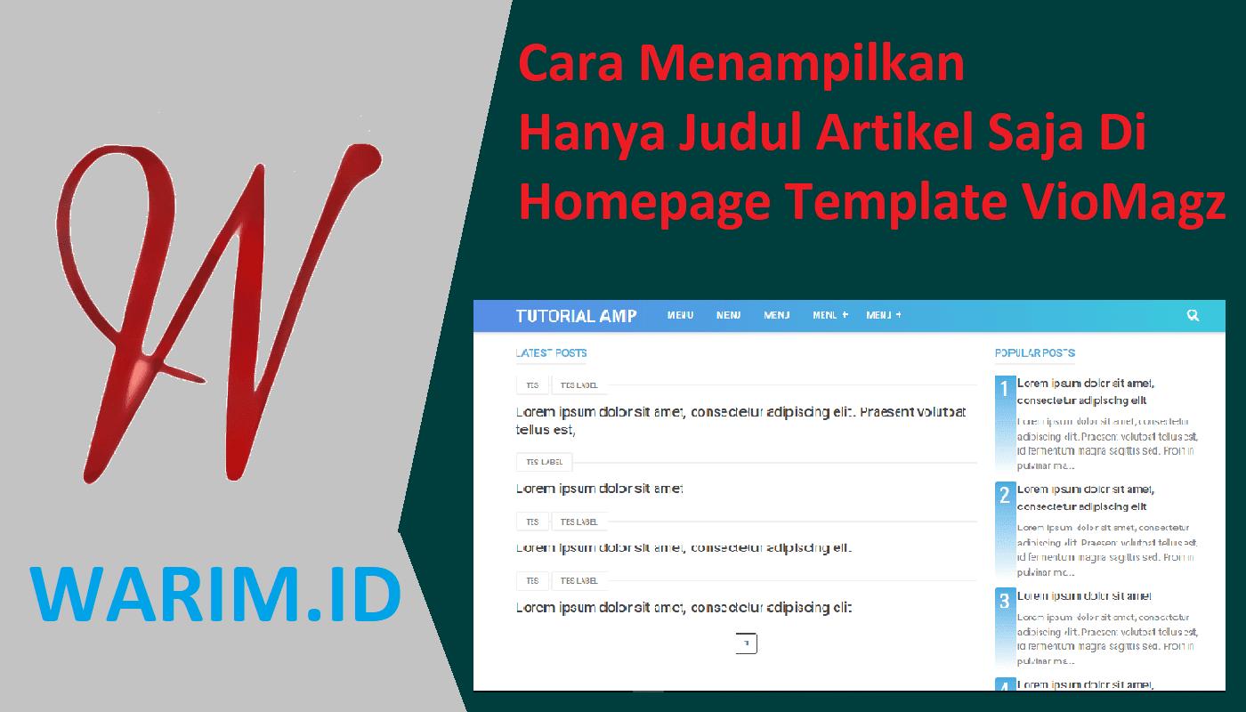 Cara Menampilkan Hanya judul Artikel Saja Di Homepage Template VioMagz