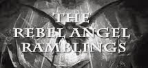 The Rebel Angel Ramblings