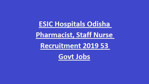 ESIC Hospitals Odisha Pharmacist, Staff Nurse Recruitment 2019 53