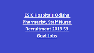 ESIC Hospitals Odisha Pharmacist, Staff Nurse Recruitment 2019 53 Govt Jobs