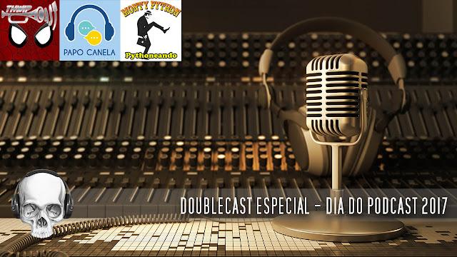 Doublecast especial dia do podcast 2017 #PodosferaUnida #DiaDoPodcast