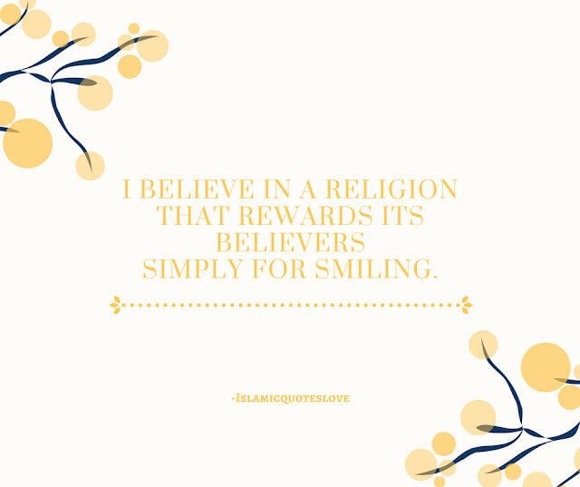 I believe in a religion that rewards it's believers simply for smiling.