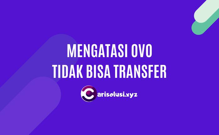 OVO Tidak bisa transfer, transaksi ovo gagal, transfer uang ovo tidak bisa diproses