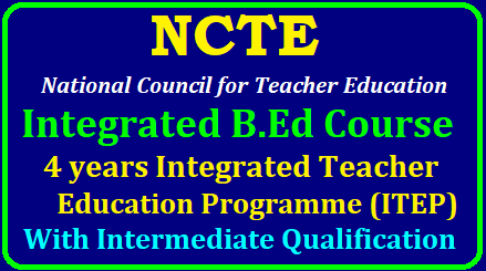 NCTE 4 Years Integrated B Ed Course with Intermediate Qualification, Apply Online Integrated Teacher Education Programme (ITEP) 2019 | NCTE 4 Years Integrated B Ed Course with Intermediate Qualification | 4 Years Teacher Education Programme (ITEP) 2019 Apply Online from December 3rd | NCTE Integrated B.Ed Course 4 years Integrated Teacher Education Programme | NCTE B.Ed Course with Intermediate Qualification | NCTE 4 Years Integrated Teacher Training Programme (ITEP) 2019 (integrated B.Ed Course). Integrated B.Ed Course to be started for 2019-2023. NCTE 4 Years Integrated B.Ed Course Qualifications, How to Apply and Application Dates Schedule Fee Details given here. NCTE has launched the 4 years Integrated Teacher Education Programme (ITEP) 2019 and applications are invited from the eligible and interested COMPOSITE institutions for start of ITEP Course for grant of recognition / Permisssion to 4 years Integrated Teacher Education Programme (ITEP) for the academic session 2019-2023 ( 4 Years Degree with Teacher Training Programme). NCTE Invites online applications from COMPOSITE institutions from 03-12-2018 to 31-12-2018 for grant of recognition to 4 years Integrated Teacher Education Programme (ITEP) for the academic session 2019-2023. Complete Details are available on NCTE Website www.ncte-india.org/2018/11/mhrd-ncte-b.ed-course-with-intermediate-qualification-4-years-integrated-teacher-education-programme-itep-Notification-apply-online-ncte-india.org-ncte-new.html