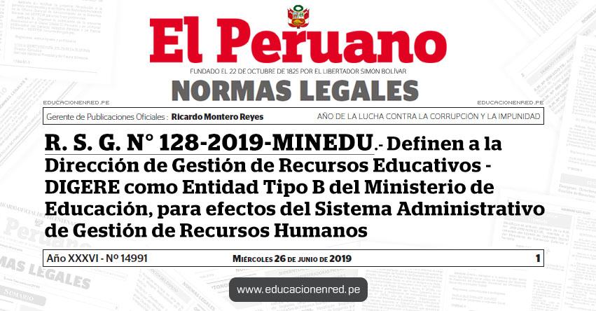 R. S. G. N° 128-2019-MINEDU - Definen a la Dirección de Gestión de Recursos Educativos - DIGERE como Entidad Tipo B del Ministerio de Educación, para efectos del Sistema Administrativo de Gestión de Recursos Humanos - www.minedu.gob.pe
