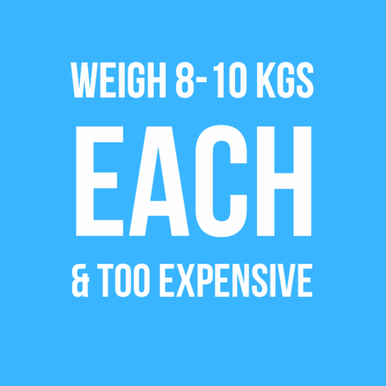 Weigh 8-10 Kgs Each, too expensive