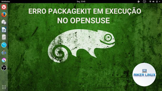 ERRO PACKAGEKIT EM EXECUÇÃO CONSTANTE NO OPENSUSE