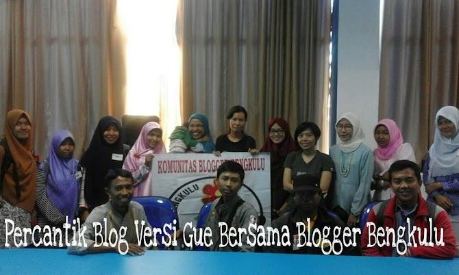 Percantik Blog Versi Gue Bersama Blogger Bengkulu