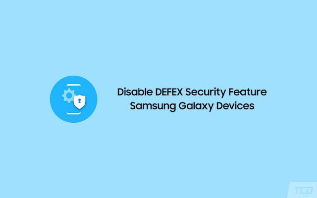 Cara Disable DEFEX Security Ketika Root Samsung
