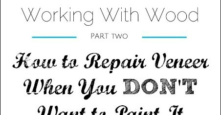 How to Repair Veneer When You DON'T Want to Paint It