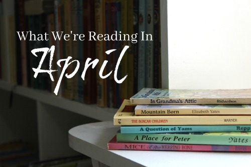 What We're Reading in April-a homeschool family of seven and their book choices for the month