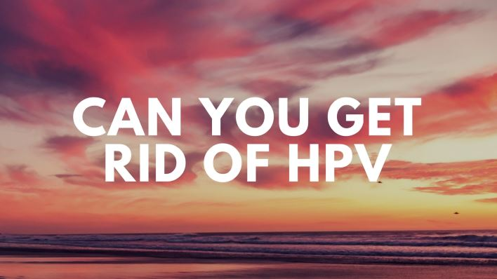 Can You Get Rid of HPV