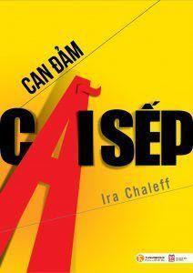 Can Đảm Cãi Sếp - Ira Chaleff