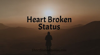 Top 20 Broken Heart Status in English 2019