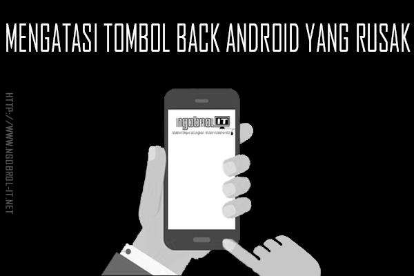 Cara Mengatasi Tombol Back di Android Yang Tidak Berfungsi
