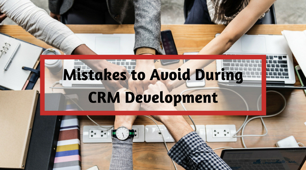 Mistakes to Avoid During CRM Development