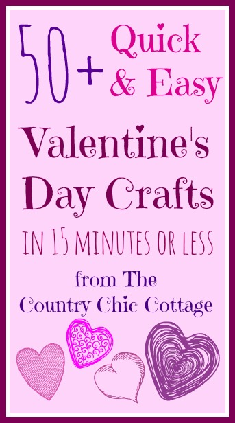 over 50 quick and easy Valentine's Day crafts -- all in 15 minutes or less!