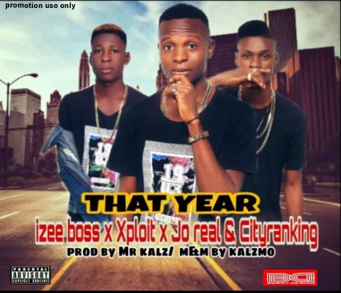 MUSIC: Izee boss ft x ploit x Jo real & cityranking - That Year