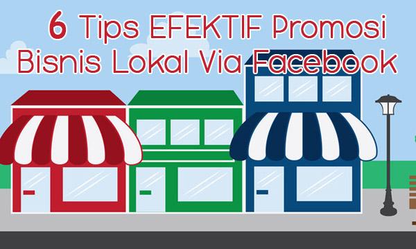 6 Tips Efektif Promosi Bisnis Lokal Via Facebook