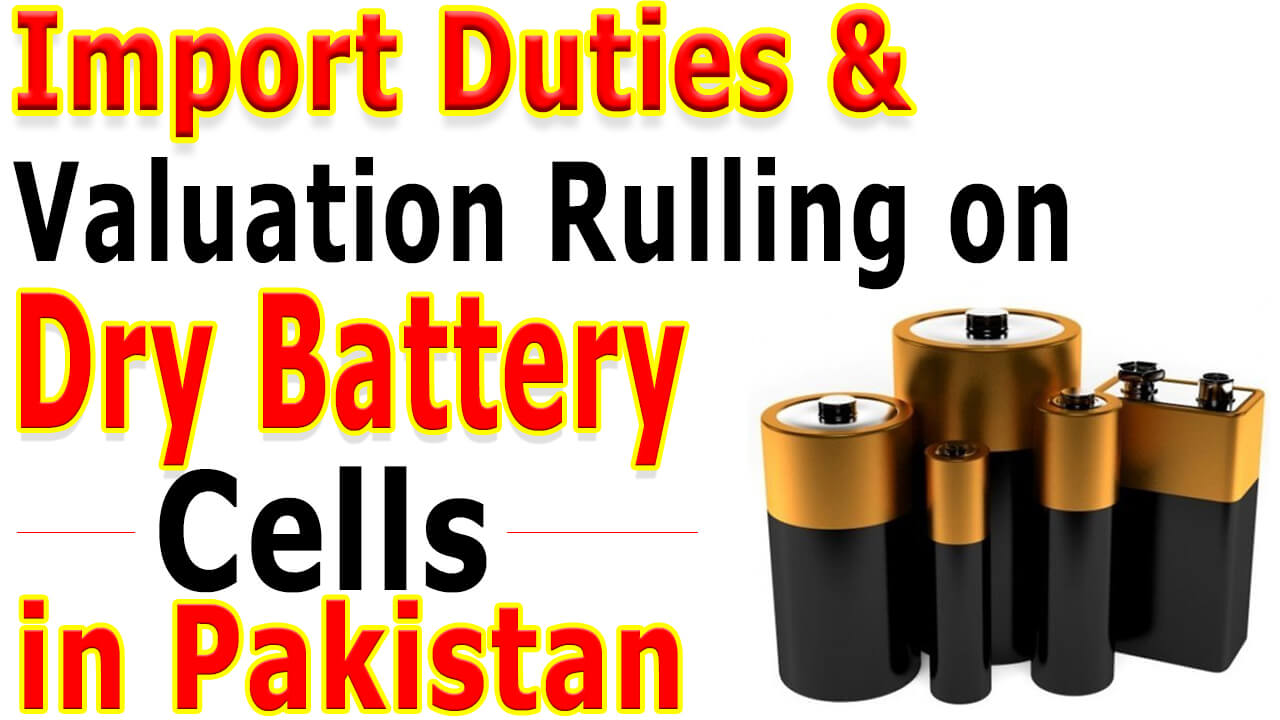 Customs-Import-Duties-on-Dry-Battery-Cells-in-Pakistan-Valuation-Rulling-on-Dry-Battery-Cells-in-Pakistan