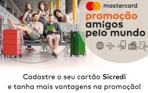 Cadastrar Promoção Sicredi Amigos Pelo Mundo Mastercard 2018 2019
