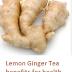 Lemon Ginger Tea benefits for health, Lemon Ginger Tea  for skin and hair