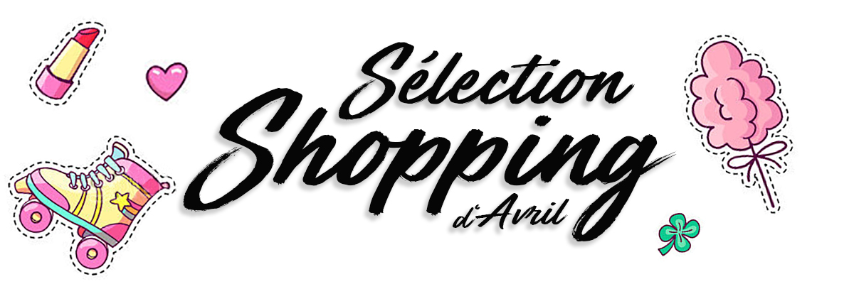 Sélection Shopping d'Avril