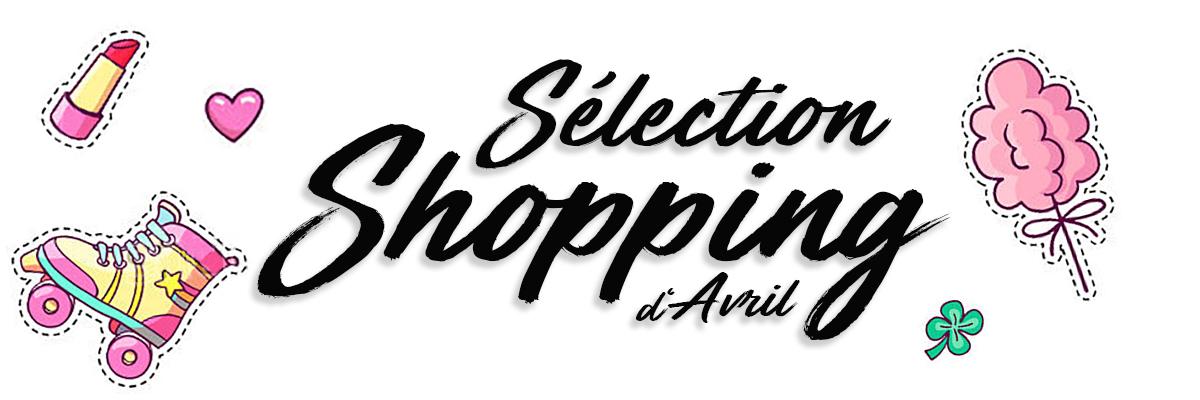 Sélection Shopping d'Avril