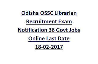 Odisha OSSC Librarian Recruitment Exam Notification 36 Govt Jobs Online Last Date 18-02-2017
