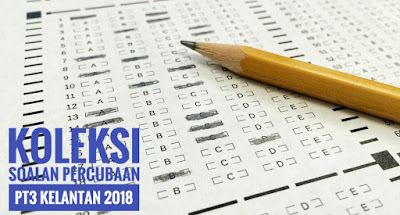 Koleksi Soalan Percubaan PT3 Kelantan 2018