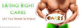 http://www.recipeshealthyfoods.com/2016/11/eating-right-carbs-all-you-need-to-know.html