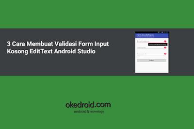 cara membuat cek validasi formulir form input kolom email username password tidak boleh kosong edittext android studio
