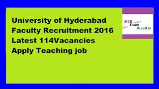 University of Hyderabad Faculty Recruitment 2016 Latest 114Vacancies Apply Teaching job