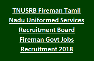 TNUSRB Fireman Tamil Nadu Uniformed Services Recruitment Board Fireman Govt Jobs Recruitment 2018 Physical Tests Exam Pattern
