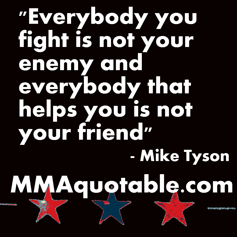 Motivational Quotes For Athletes Mike Tyson On Friends And Enemies