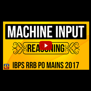 Machine Input | Reasoning | IBPS RRB PO MAINS 2017